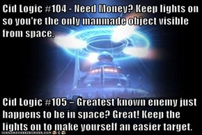 Cid Logic #104 - Need Money? Keep lights on so you're the only manmade object visible from space.  Cid Logic #105 – Greatest known enemy just happens to be in space? Great! Keep the lights on to make yourself an easier target.