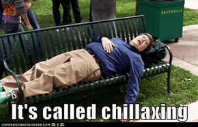 It's called chillaxing