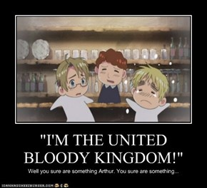 """I'M THE UNITED BLOODY KINGDOM!"""