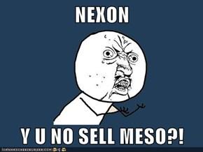 NEXON  Y U NO SELL MESO?!