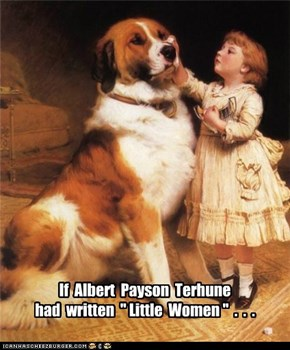 "If  Albert  Payson  Terhune had  written  "" Little  Women ""  .  .  ."