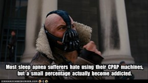 Most  sleep  apnea  sufferers  hate  using  their  CPAP  machines,   but  a  small  percentage  actually  become  addicted.