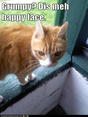 Grumpy? Dis meh happy face.