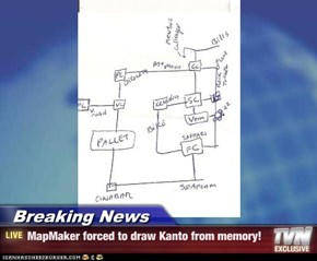 Breaking News - MapMaker forced to draw Kanto from memory!