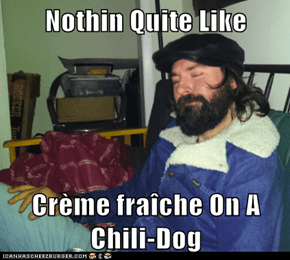 Nothin Quite Like  Crème fraîche On A Chili-Dog