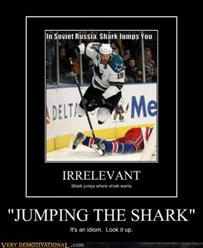 """JUMPING THE SHARK"""