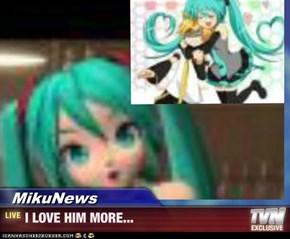 MikuNews - I LOVE HIM MORE...