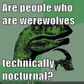 Are people who are werewolves  technically nocturnal?