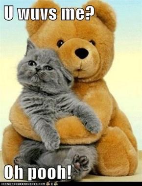 U wuvs me?  Oh pooh!