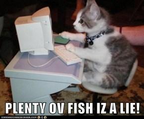 PLENTY OV FISH IZ A LIE!