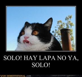 SOLO! HAY LAPA NO YA, SOLO!