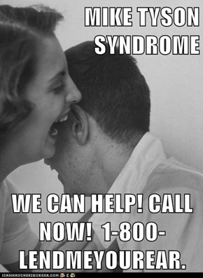MIKE TYSON                                                                       SYNDROME  WE CAN HELP! CALL NOW!  1-800- LENDMEYOUREAR.