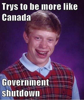 Trys to be more like Canada  Government shutdown