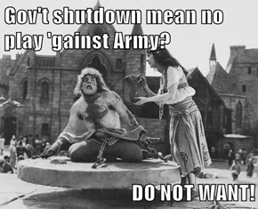 Gov't shutdown mean no play 'gainst Army?  DO NOT WANT!
