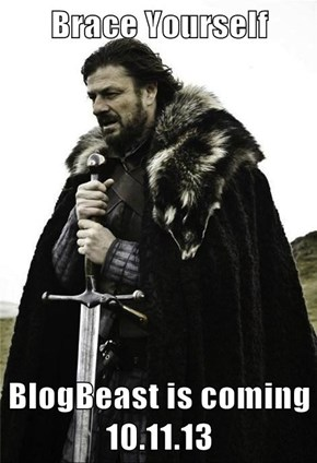 Brace Yourself  BlogBeast is coming 10.11.13