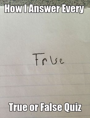 How to Never Get a True or False Question Wrong