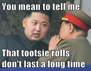 You mean to tell me  That tootsie rolls don't last a long time