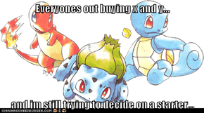 Everyones out buying x and y...  and im still trying to decide on a starter...