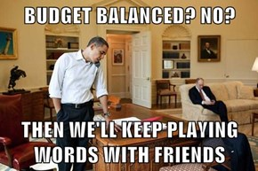 BUDGET BALANCED? NO?  THEN WE'LL KEEP PLAYING WORDS WITH FRIENDS