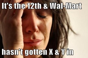 It's the 12th & Wal-Mart   hasn't gotten X & Y in