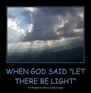 """WHEN GOD SAID """"LET THERE BE LIGHT"""""""