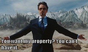 You want my property? You can't have it.