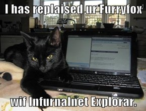 I has replaised ur Furryfox  wif Infurnalnet Explorar.