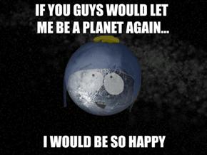 Pluto is Sad