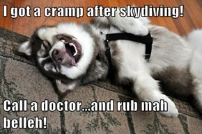 I got a cramp after skydiving!  Call a doctor...and rub mah belleh!