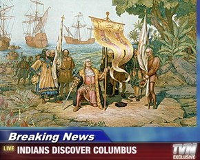 Breaking News - INDIANS DISCOVER COLUMBUS