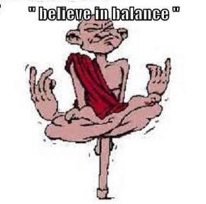 '' believe in balance ''