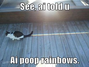 See, ai told u  Ai poop rainbows.