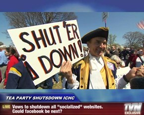 "TEA PARTY SHUTSDOWN ICHC - Vows to shutdown all ""socialized"" websites.      Could facebook be next?"