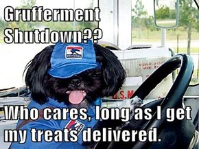 Grufferment Shutdown??  Who cares, long as I get my treats delivered.