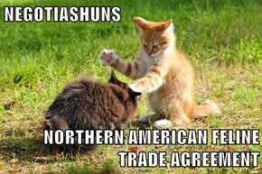 NEGOTIASHUNS   NORTHERN AMERICAN FELINE TRADE AGREEMENT