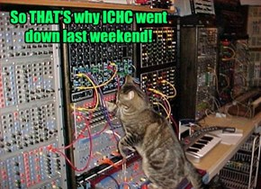 So THAT'S why ICHC went down last weekend!