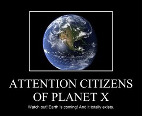 ATTENTION CITIZENS OF PLANET X