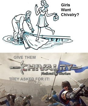 For Girls Who Want Chivalry