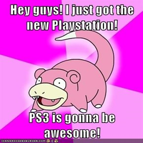 Hey guys! I just got the new Playstation!  PS3 is gonna be awesome!
