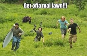 Get offa mai lawn!!!