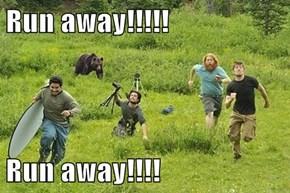 Run away!!!!!  Run away!!!!