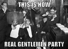 THIS IS HOW  REAL GENTLEMEN PARTY