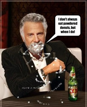 I don't always eat powdered donuts, but when I do!