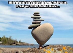 Aaaaah, the balance...