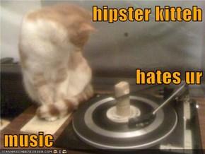 hipster kitteh hates ur music