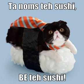 Ta noms teh sushi,  BE teh sushi!