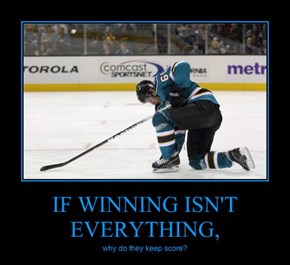 IF WINNING ISN'T EVERYTHING,
