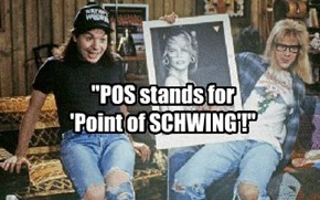 """POS stands for  'Point of SCHWING'!"""