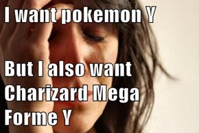 I want pokemon Y   But I also want Charizard Mega Forme Y