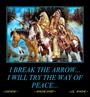 I BREAK THE ARROW... I WILL TRY THE WAY OF PEACE...